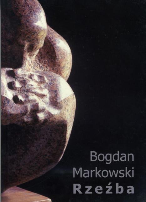Bogdan Markowski, Rzeźba, katalog wystawy