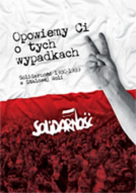 Opowiemy Ci o tych wypadkach. Solidarność 1980-1989 w Stalowej Woli.