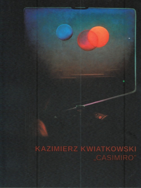 """Katalog wystawy Kazimierz Kwiatkowski """"Casimiro"""". W stulecie urodzin."""