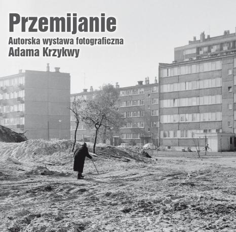 Przemijanie. Autorska wystawa fotograficzna Adama Krzykwy