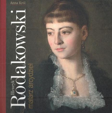 Henryk Rodakowski. Malarz arcydzieł