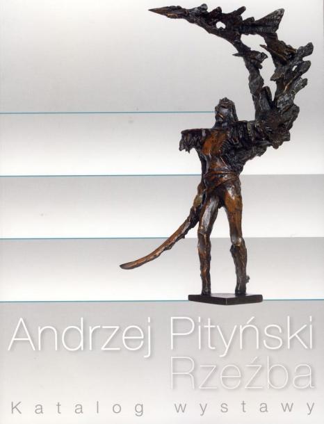 Andrzej Pityński. Rzeźba. Katalog wystawy