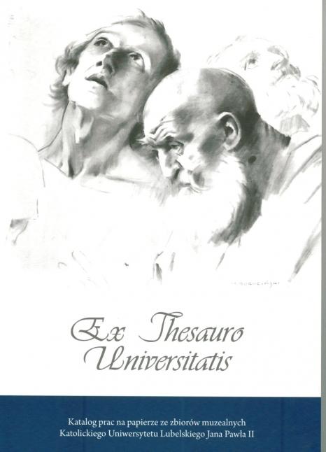 Ex Thesauro Universitatis. Katalog prac na papierze ze zbiorów muzealnych Katolickiego Uniwersytetu Lubelskiego Jana Pawła II