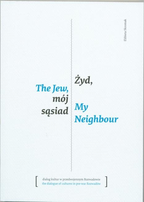 Żyd, mój sąsiad; dialog kultur w przedwojennym Rozwadowie