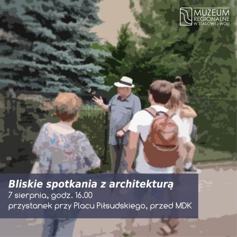 """""""Bliskie spotkania z architekturą"""" - wycieczka"""