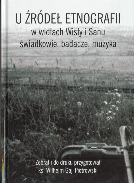 U źródeł etnografii w widłach Wisły i Sanu