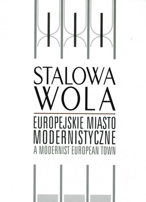 Stalowa Wola.Europejskie miasto modernistyczne
