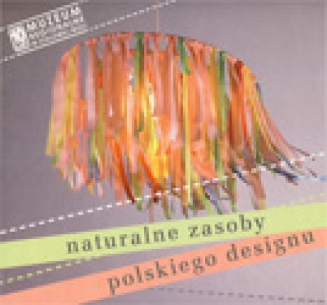 Naturalne zasoby polskiego designu. Katalog wystawy